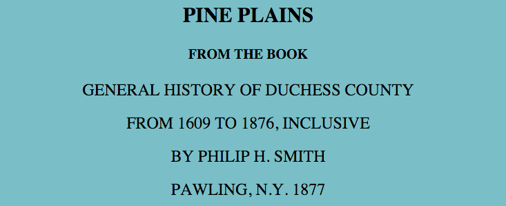 Pine Plains and Dutchess County History A history of Pine Plains written in 1877 excerpted from a book.